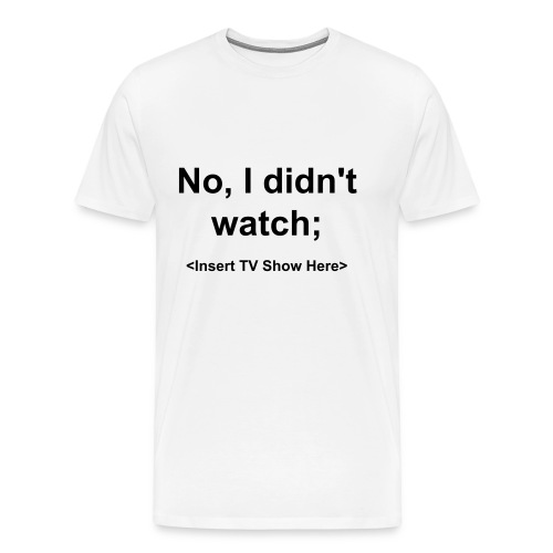 No I Didn't Watch (Men's T-shirt) - Men's Premium T-Shirt