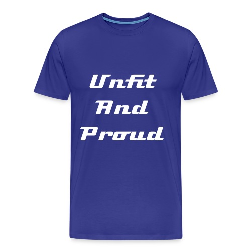Unfit and Proud - Men's Premium T-Shirt