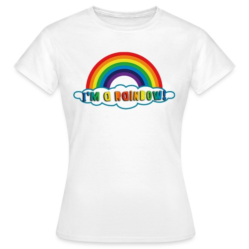 I'm a rainbow! - T-shirt Femme