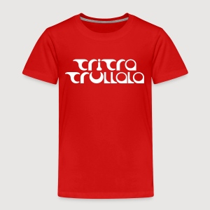 TRITRATRULLALA - Kinder Premium T-Shirt
