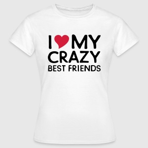 I (Heart) My Crazy Friends T-Shirts - Frauen T-Shirt