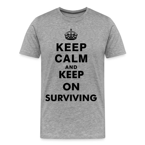 Keep Surviving Mens - Men's Premium T-Shirt