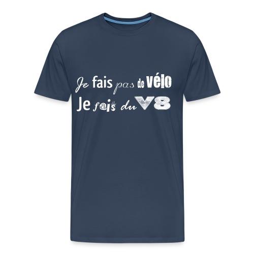 T-shit je fais pas du vélo, je fais du V8 - T-shirt Premium Homme