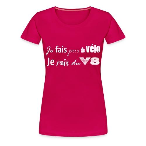 T-shit je fais pas du vélo, je fais du V8 - T-shirt Premium Femme