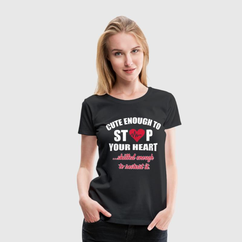 Cute enought to stop your heart - Paramedic T-Shirts - Frauen Premium T-Shirt