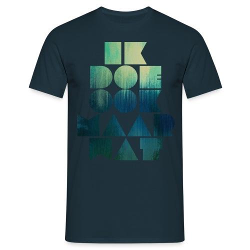 Ik doe maar wat mannen t-shirt - Mannen T-shirt