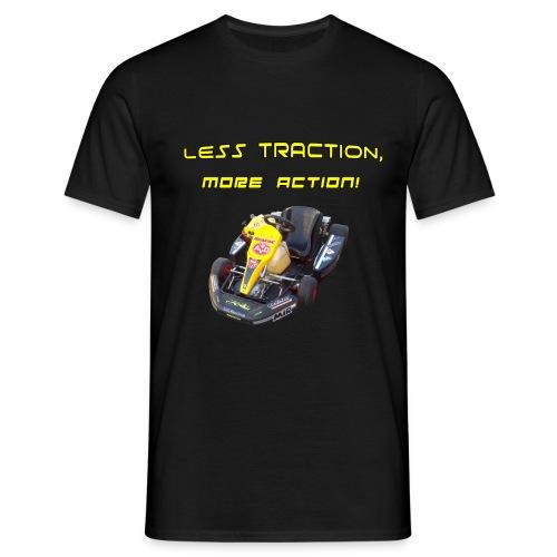 Less Traction, More Action! - Kart - Männer T-Shirt