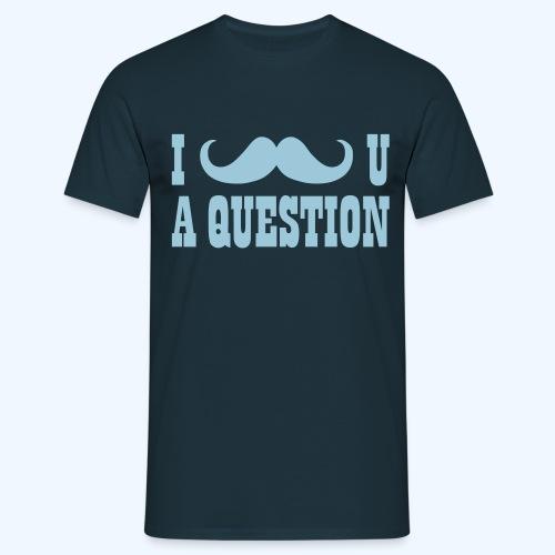I Moustache You A Question Mens T-Shirt - Men's T-Shirt