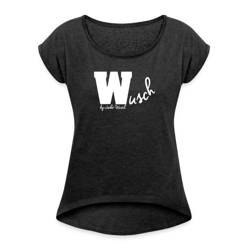 WUSCH white font - Frauen T-Shirt mit gerollten Ärmeln