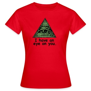 I have an eye on you. - Schwarz - Frauen T-Shirt