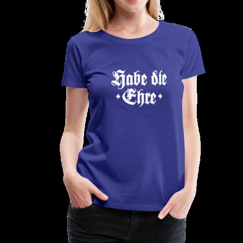 Habe die Ehre S-3XL T-Shirt - Frauen Premium T-Shirt