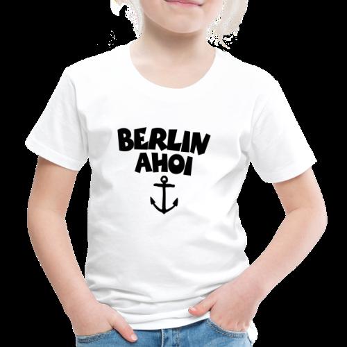 Berlin Ahoi Kinder T-Shirt - Kinder Premium T-Shirt
