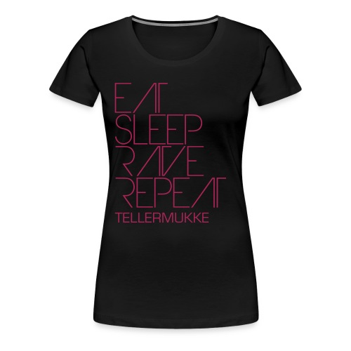 TELLERMUKKE - Eat Sleep Rave Repeat - Frauen Premium T-Shirt