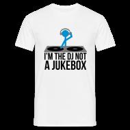 T-Shirts ~ Men's T-Shirt ~ I'm the DJ not a jukebox