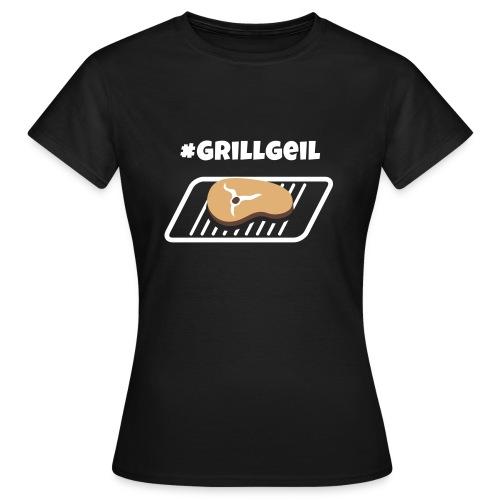 #Grillgeil Steak - Frauen T-Shirt