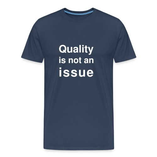 Quality is not an Issue 3 - Men's Premium T-Shirt