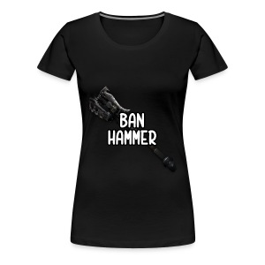 Banhammer Tee [Female] - Women's Premium T-Shirt