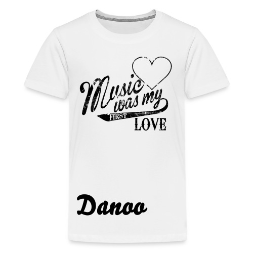 Danoo - Music was my first love! - Teenager Premium T-shirt