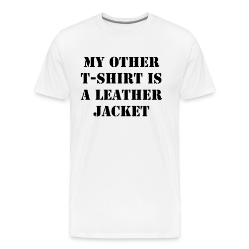 My Other T-Shirt: Leather Jacket - Men's Premium T-Shirt