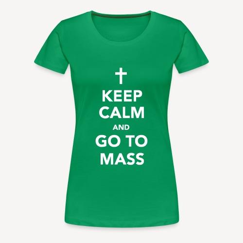 KEEP CALM...GO TO MASS - Women's Premium T-Shirt
