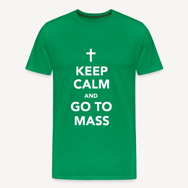 KEEP CALM...GO TO MASS
