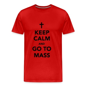 KEEP CALM...GO TO MASS - Men's Premium T-Shirt