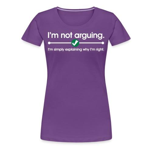 Im not arguing... Product Women's T-Shirt - Women's Premium T-Shirt