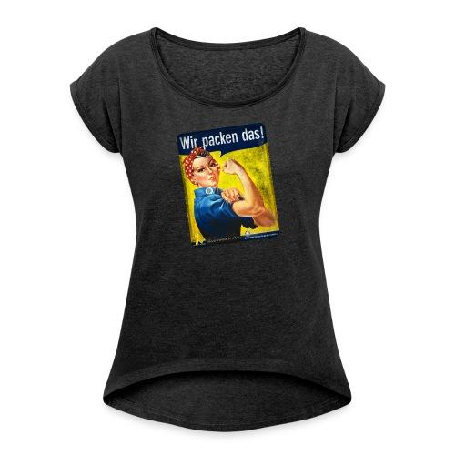 Wir packen das! - Frauen T-Shirt mit gerollten Ärmeln