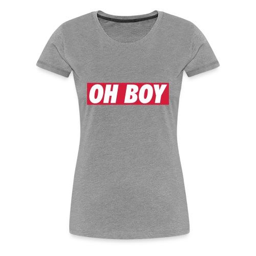 Women T-Shirt Oh Boy - Vrouwen Premium T-shirt