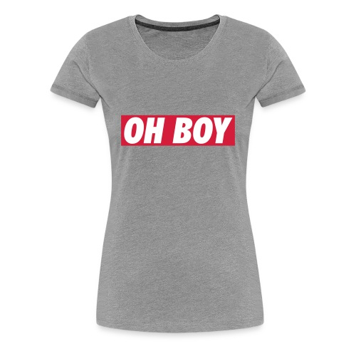 Women T-Shirt Oh Boy - Vrouwen Premium T-shirt
