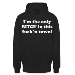 I´m the only BITCH in this fuck´n town - Unisex Hoodie