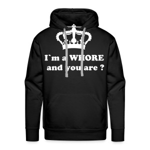 I´m a WHORE and you are ? - Männer Premium Hoodie