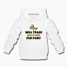 Will trade brother for pony Hoodies