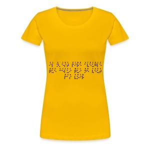 T-shirt Premium Femme - Modèle : Il n'est pire aveugle que celui qui ne veut pas voir  Pour rappel : C'est un braille imprimé (sans le relief) A savoir : Les graphismes sont de couleurs noirs, donc privilégiez le choix des couleurs claires pour les produits