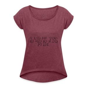 T-shirt à manches retroussées Femme - Modèle : Il n'est pire aveugle que celui qui ne veut pas voir  Pour rappel : C'est un braille imprimé (sans le relief) A savoir : Les graphismes sont de couleurs noirs, donc privilégiez le choix des couleurs claires pour les produits
