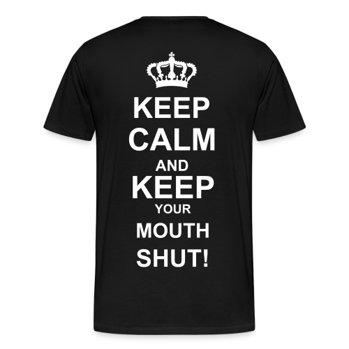 Keep cal and keep your mouth shut - Mannen Premium T-shirt