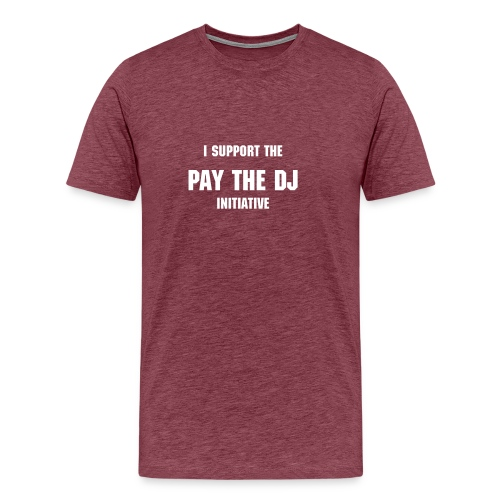 Mens I Support Pay The DJ  - Men's Premium T-Shirt