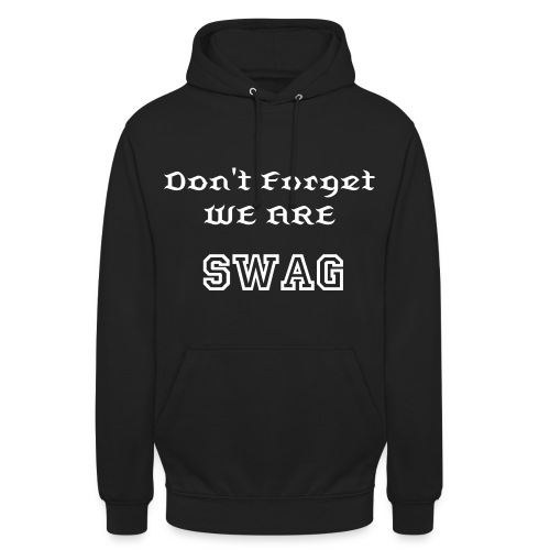 Don't Forget WE ARE-SWAG - Sweat-shirt à capuche unisexe