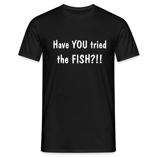 Have YOU tried the FISH?! - Men's T-Shirt