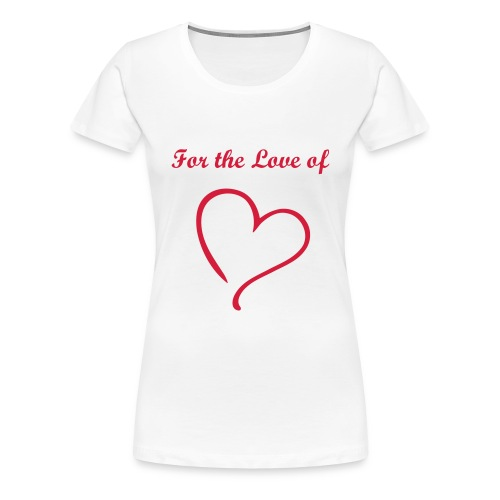 For the love of love tshirt - Women's Premium T-Shirt