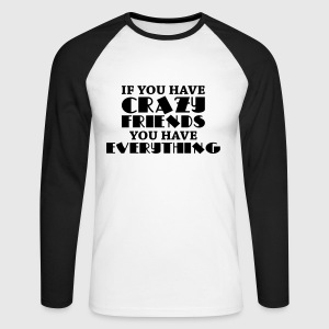 If you have crazy friends, you have everything Shirts met lange mouwen - Mannen baseballshirt lange mouw