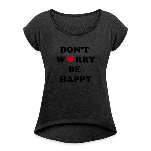 Don't Worry Tee. - Women's T-shirt with rolled up sleeves