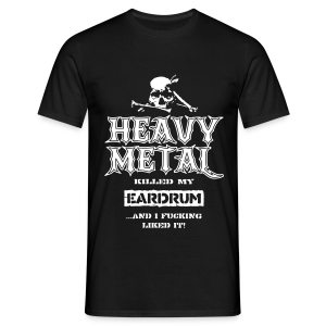 Heavy Metal Killed my Eardrum, ...And I Fucking Liked it! - Männer T-Shirt