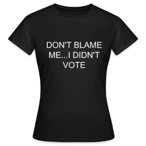 Ladies Don't Blame Me I Didn't Vote - Women's T-Shirt