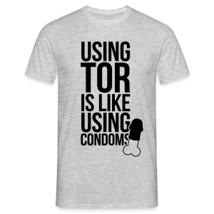 Using Tor is like using condoms T-Shirts - Männer T-Shirt