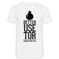 Better use tor beyond this line T-Shirts