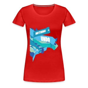 Nothing To Undo - Women's Premium T-Shirt