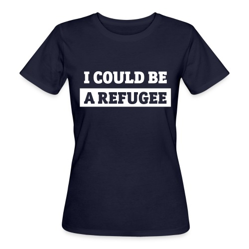 I COULD BE A REFUGEE Womens Bio Organic T-Shirt - Frauen Bio-T-Shirt