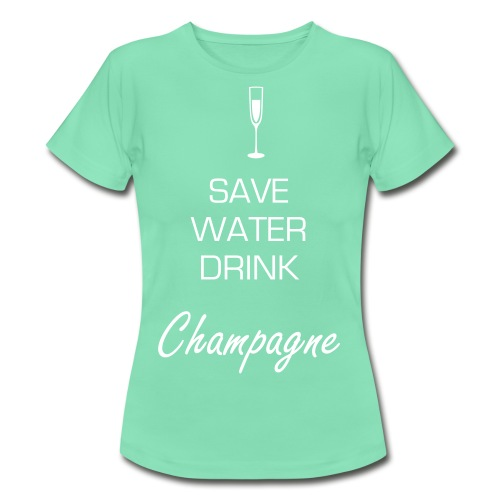 Save water drink champagne! - Women's T-Shirt