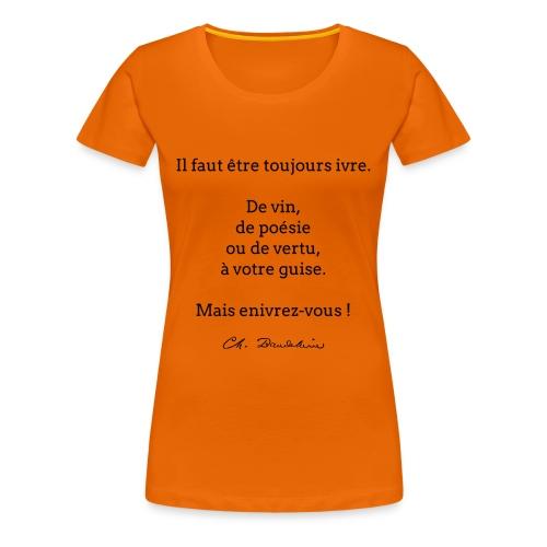 T-shirt Femme - Il faut être toujours ivre... - T-shirt Premium Femme